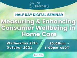 Measuring & Enhancing Consumer Wellbeing in Home Care @ Online Webinar